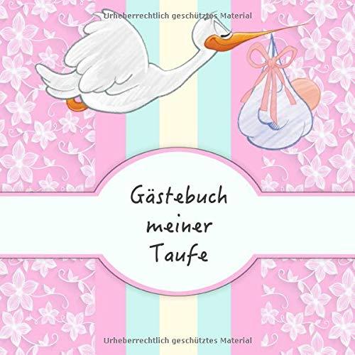 Gästebuch meiner Taufe: Für Mädchen I Rosa Storch Design I für 50 Gäste I Geschriebene Glückwünsche & die schönsten Fotos I...