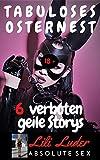 Tabuloses Osternest - 6 verboten geile Storys : Sammelband heißer Fickgeschichten ; Erotik deutsch unzensiert ab 18